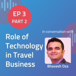 Business of Travel Podcast with Bhavesh Ep 3 Part 2